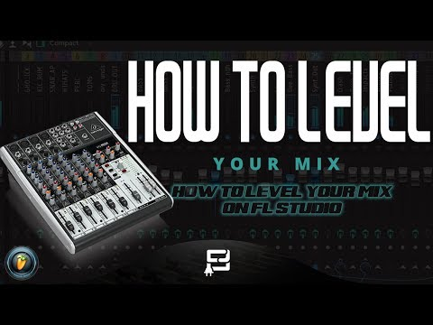 HOW TO LEVEL YOUR MIX ON FL STUDIO 12 | HOW TO GET A BETTER MIX ON FL STUDIO TUTORIAL