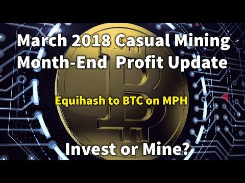 Should You Invest or Mine Crypto? March 2018 Casual Mining  Month-End Profit Update