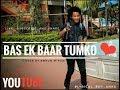 Bas Ek bar tumko |Shoham Naik| Dance Cover By Lyrical Boy Anks