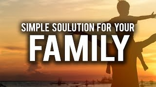 SIMPLE SOLUTION TO FIX ALL FAMILY ISSUES