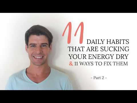 11 Daily Habits That Are Sucking Your Energy Dry & 11 Ways To Fix Them 👍 (Part II)