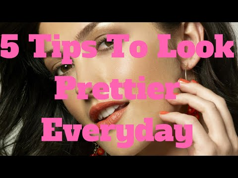 5 Tips To Look Prettier Everyday