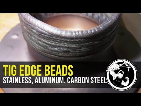 TIG Welding Edge Beads - Stainless, Aluminum, Carbon Steel