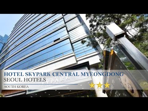 Hotel Skypark Central Myeongdong - Seoul Hotels, South Korea