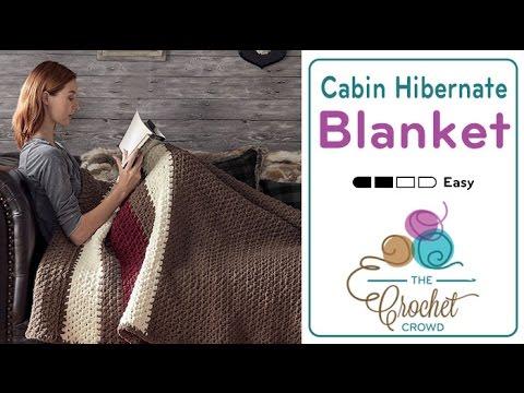 How To Crochet A Blanket: Cabin Hibernate