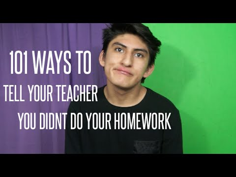 101 Ways To Tell Your Teacher You Didn't Do Your Homework