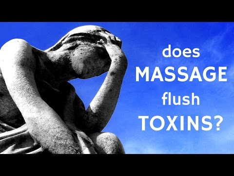 Does massage flush toxins? What about lactic acid?