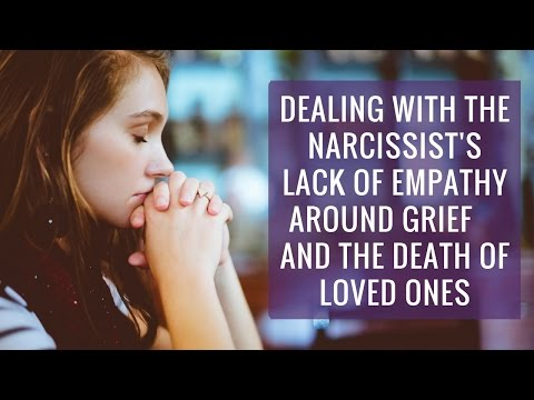 Dealing with the narcissist's lack empathy around grief and the death of loved ones