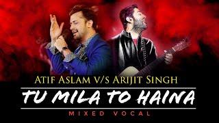 Tu Mila To Haina - Atif Aslam v/s Arijit Singh | Mixed Vocal