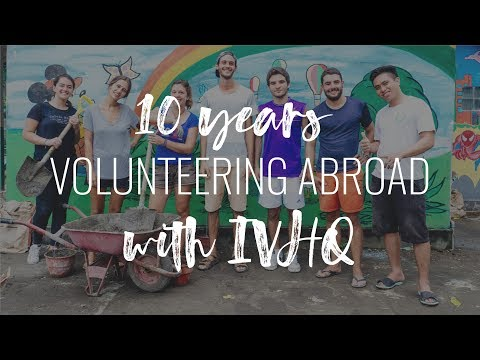10 Years Volunteering Abroad With IVHQ