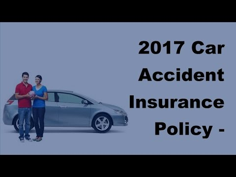 2017 Car Accident Insurance Policy |  Keeping Your Insurance Rates From Exploding After an Accident