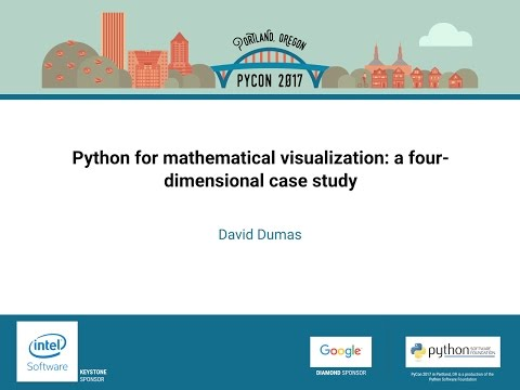 David Dumas   Python for mathematical visualization a four dimensional case study   PyCon 2017