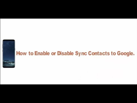 Samsung Galaxy S8 or S8+ : How to Enable or Disable Sync Contacts to Google