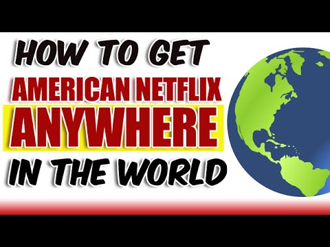 How To Get American Netflix in Canada/UK Anywhere in the World