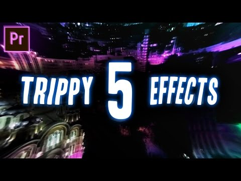 5 TRIPPY Visual Effects for your Next Video Project! (Adobe Premiere Pro CC 2017 Tutorial / How to)