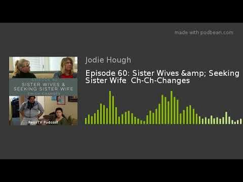 Episode 60: Sister Wives & Seeking Sister Wife  Ch-Ch-Changes