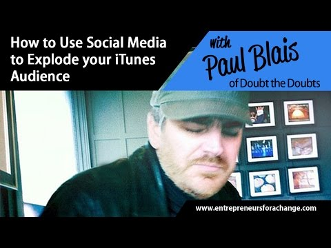 Paul Blais, Doubt the Doubts - How To Use Social Media to Explode Your iTunes Audience