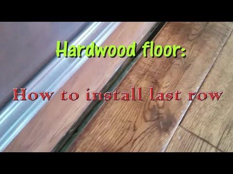 Hardwood floor: How to Install the Last Row