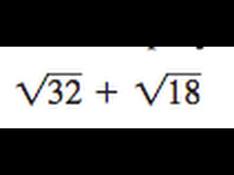 Simplify sqrt(32) + sqrt(18)