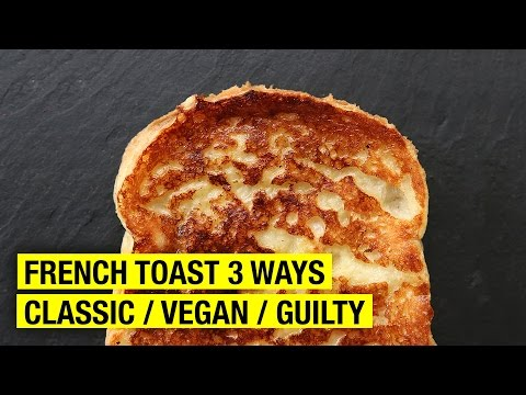 How To Make French Toast 3 Ways : Classic, Vegan and Guilty...