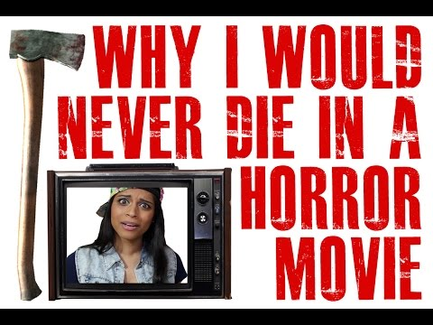 Why I Would Never Die in a Horror Movie
