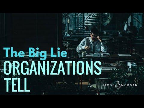 The Big Lie Organizations Tell - Jacob Morgan