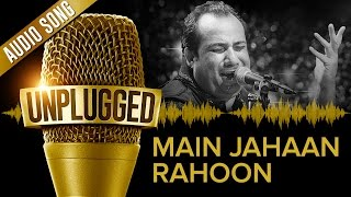 UNPLUGGED Full Audio Song – Main Jahaan Rahoon by Rahat Fateh Ali Khan
