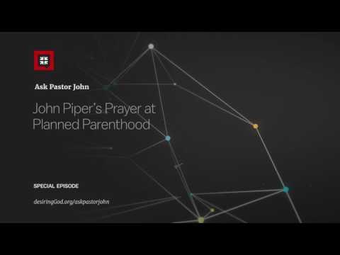 John Piper's Prayer at Planned Parenthood // Ask Pastor John
