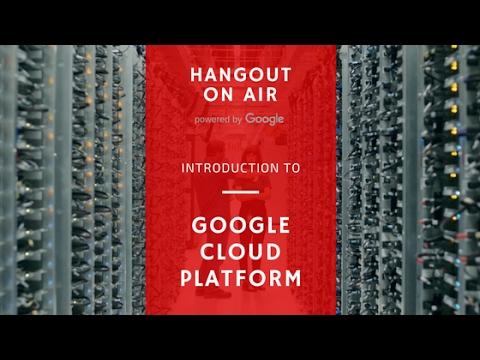 Hangouts on Air : Introducing Google Cloud Platform (Jan 17')