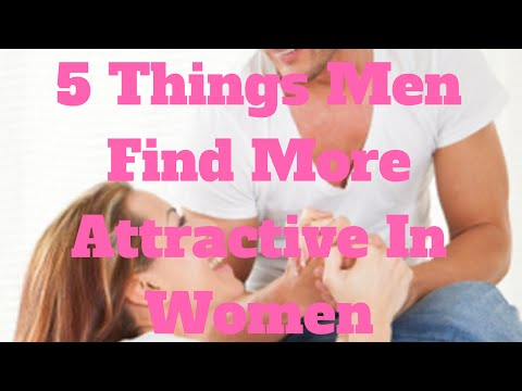 5 Things Men Find More Attractive In Women