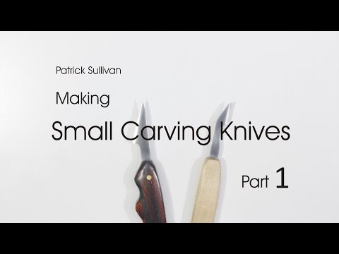 Making Small Carving Knives:  Part 1