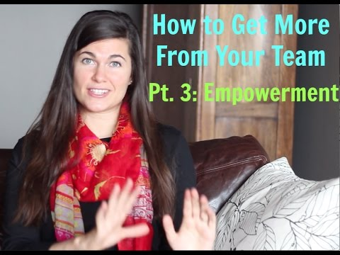 How to Get More from Your Team  Empowerment