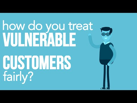 How do you treat vulnerable customers fairly?