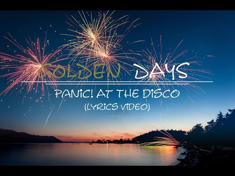 Panic! At The Disco- Golden Days (lyric/lyric video)
