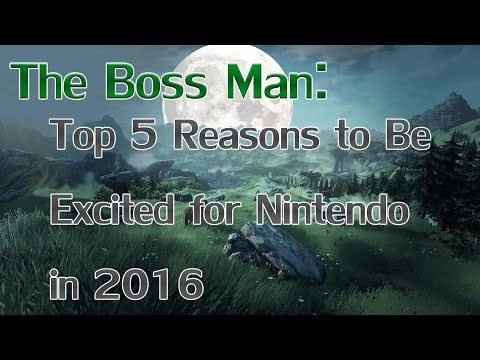The Boss Man: Top 5 Reasons to Be Excited for Nintendo in 2016