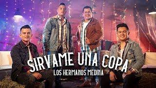 Los Hermanos Medina - Sírvame Una Copa l Video Oficial