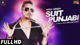 Suit Punjabi | Full Video | Mika Singh | Daljeet Kalsi | Millind Gaba | Sardar Saab | Music & Sound