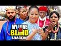 MY LOVE IS BLIND SEASON 10 -(New Trending Movie HD)Chineye Uba  2021 Latest Nigerian Nollywood Movie