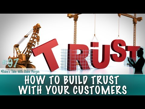 How To Build Trust With Your Customers - Blake Morgan