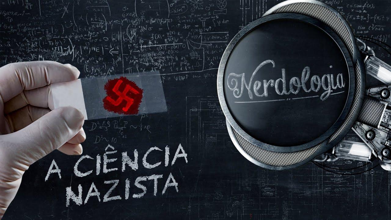 A Ciência Nazista | Nerdologia