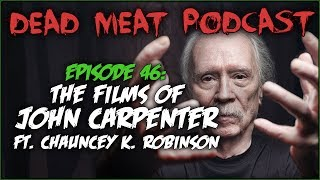 The Films of John Carpenter ft. Chauncey K. Robinson (Dead Meat Podcast #46)