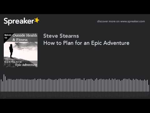 How to Plan for an Epic Adventure