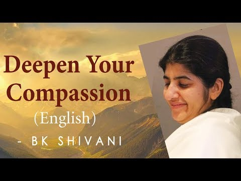 Deepen Your Compassion: Ep 13b: BK Shivani (English)