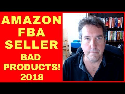 Amazon FBA: Bad Products!!!  2018