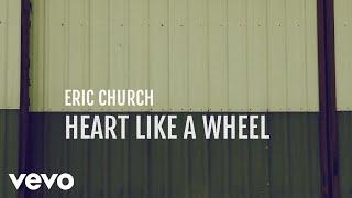 Eric Church  Heart Like A Wheel Official Lyric Video