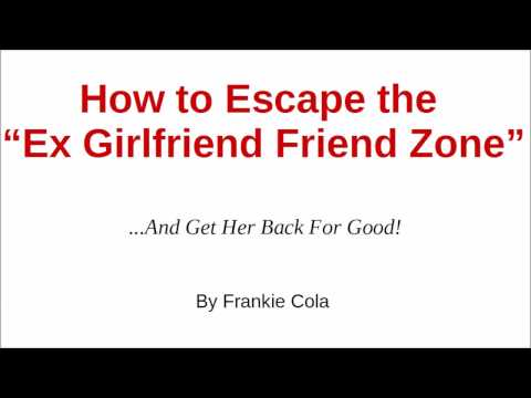 Stuck In The Ex Girlfriend Friend Zone? Here's How to Escape it