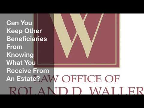 Can You Keep Other Beneficiaries From Knowing What You Receive From An Estate?