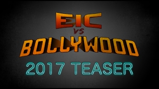 EIC Vs Bollywood: 2017 Teaser
