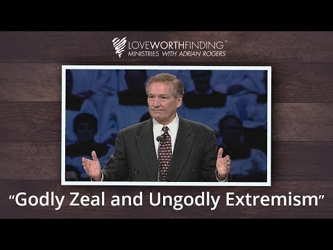 Adrian Rogers: Godly Zeal and Ungodly Extremism #2227