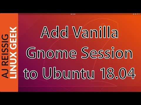 How to install Vanilla Gnome Session on Ubuntu 18.04 (Re-uploaded)